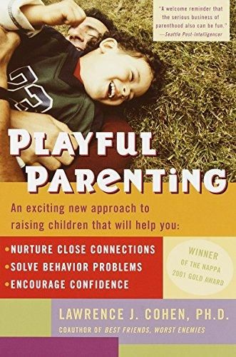 Playful Parenting: An Exciting New Approach to Raising Children That Will Help You Nurture Close Connections, Solve Behavior Problems, and Encourage Confidence - Default
