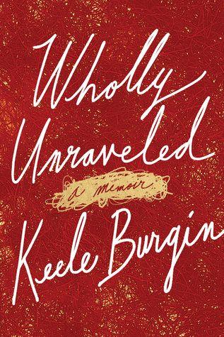 Pdf Download Wholly Unraveled A Memoir By Keele Burgin Free Epub