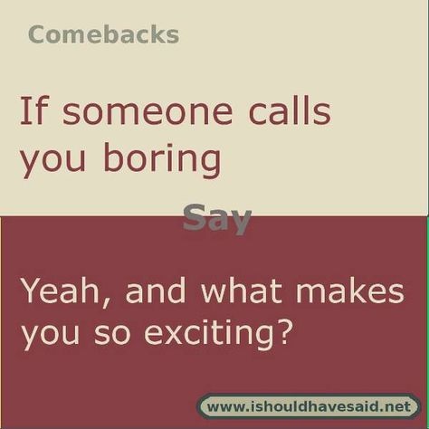 How to respond if you are called boring