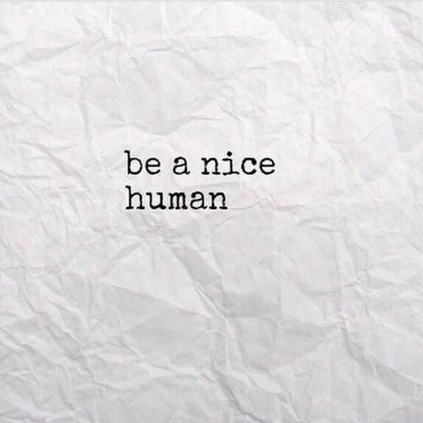 Be a nice human. That's all everyone has to do. Have a little compassion, do things for others for no reason than you're helping. Be kind, faithful and honest. It really isn't that hard. pbp xx