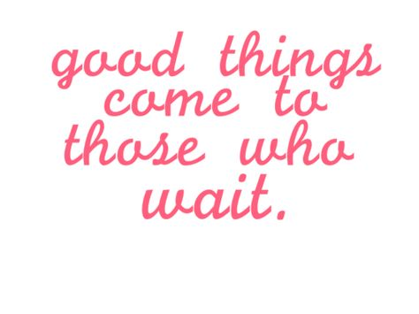 Always waiting for things....