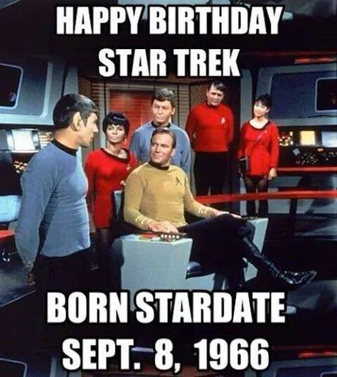 Happy Star Trek Day! Here's to 49 years of boldly going where no man has gone before!