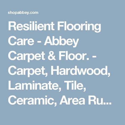 Resilient Flooring Care Abbey Carpet Floor Carpet Hardwood