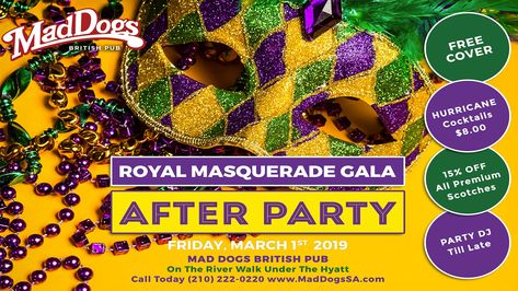8e0ce663b4ab9 Keep the party going at Mad Dogs Royal Masquerade Gala After Party! Friday, March  1, you're invited to Mad Dogs! Cover is free and the drinks are cold!