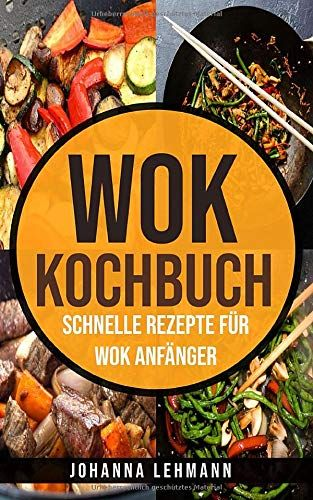 Wok Kochbuch Schnelle Rezepte F R Wok Anf Nger Schnelle Kochbuch Wok Nger With Images Wok Food Rezepte