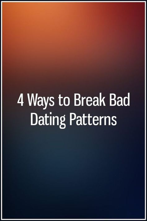 break bad dating patterns
