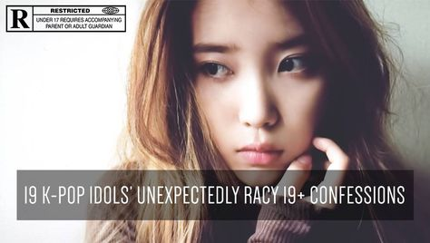 19 K Pop Idols Unexpectedly Racy 19 Confessions Allkpop Com Pop Idol Kpop Idol Confessions