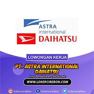 Lowongan Kerja Pt Astra International Daihatsu Di 2020 Daihatsu