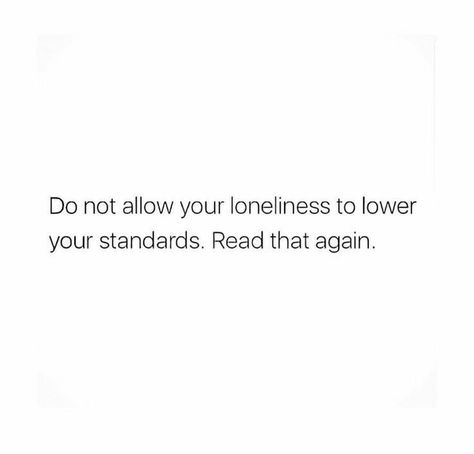 TRUTH! Loneliness or the thought of it will back you think your bullshit ex is the best thing ever. Rebuke the feeling and forge ahead.