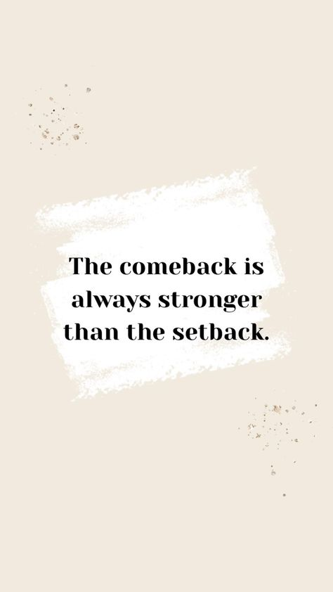 Author Unknown: The comeback is always stronger than the setback.