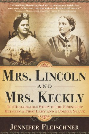 Mrs Lincoln And Mrs Keckly By Jennifer Fleischner 9780767902595 Penguinrandomhouse Com Books Books First Lady Mary Todd Lincoln