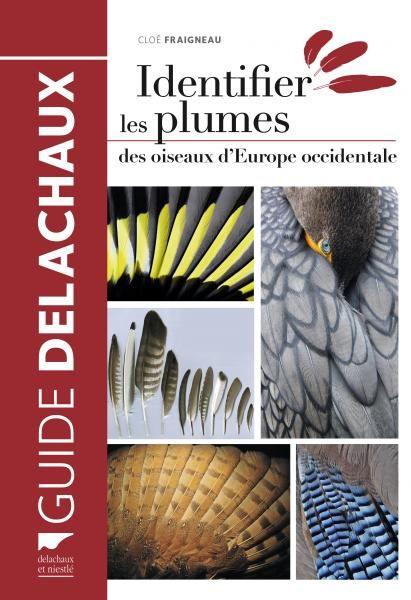 Fraigneau Cloe Identifier Les Plumes Des Oiseaux D Europe Occidentale Delachaux Et Niestle 2017 Guide De Livres Gratuits En Ligne Livres A Lire Delachaux