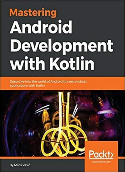 Mastering Android Development With Kotlin Download Pdf Packt Application Android Android