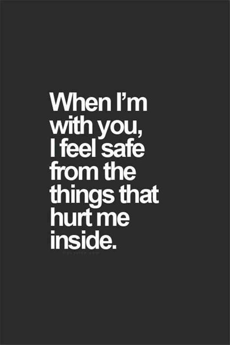 """""""When I'm with you, I feel safe from the things that hurt me inside."""""""