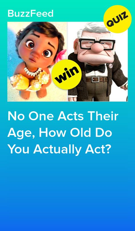No One Acts Their Age, How Old Do You Actually Act?