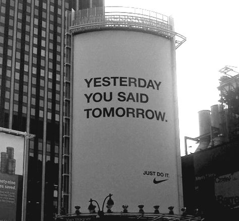 Love this Nike ad. Just do it Mood Quotes, Life Quotes, Family Quotes, Yesterday You Said Tomorrow, Tomorrow Tomorrow, Nike Ad, Motivational Quotes, Inspirational Quotes, Funny Commercials