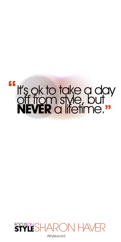 It's ok to take a day off from style, but NEVER a lifetime. Subscribe to the daily #styleword here: http://www.focusonstyle.com/styleword/ #quotes #styletips
