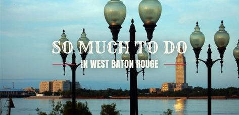 West Baton Rouge On The River On The Way In 2020 Baton Rouge Baton Rouge