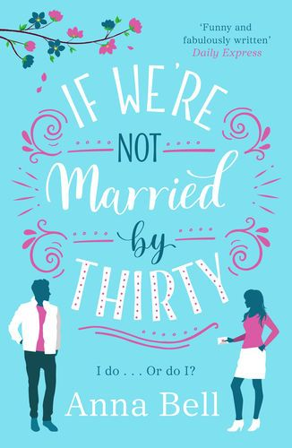Pdf Free Download If We Re Not Married By Thirty By Anna Bell If