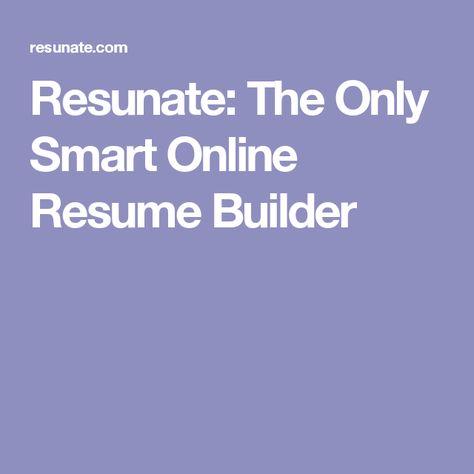 Resunate The Only Smart Online Resume Builder Job Pinterest - resume builder online