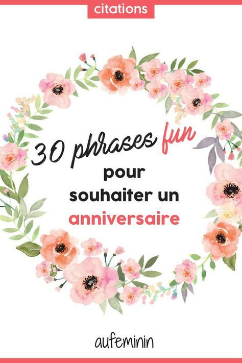 28 Phrases Rigolotes Pour Souhaiter Un Anniversaire