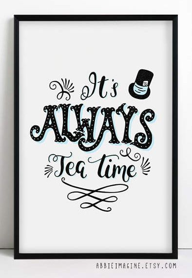 It S Always Tea Time This Cute Printable Quote From Alice In