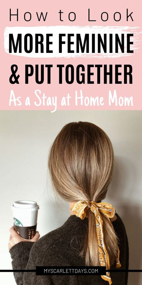 How to Look More Feminine and Put Together as a Stay at Home Mom - My Scarlett Days - Stay at Home Stay At Home Chef, Stay At Home Dad, Work From Home Moms, Stay At Home Mom Quotes, Midori, Mom Costumes, Baby Schedule, Scarlett, Put Together