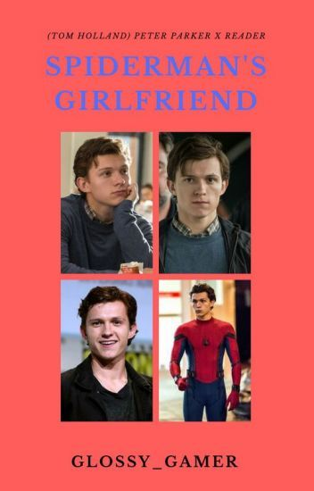Spiderman's Girlfriend - Peter Parker (Tom Holland) x Reader in 2019