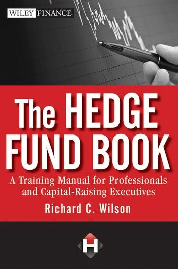 The Hedge Fund Book Ebook By Richard C Wilson In 2020 Finance