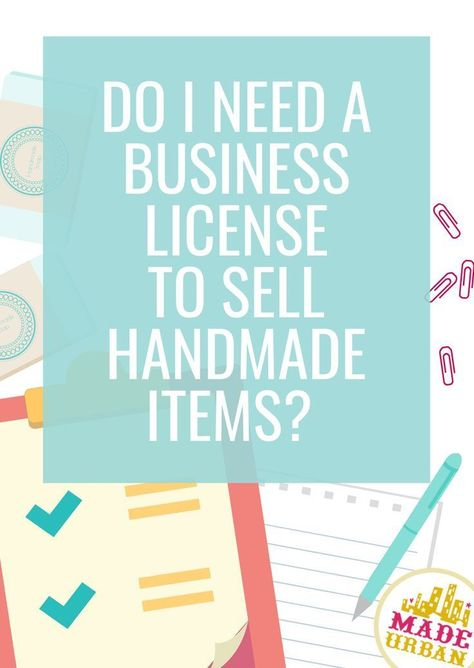 Do I Need a Business License to Sell Handmade Items? - Made Urban