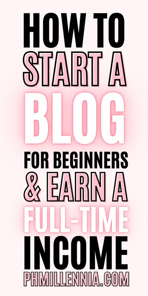 How to Start a Blog for Beginners & Earn a Full-time Income| Blog | Blogging | phmillennia.com