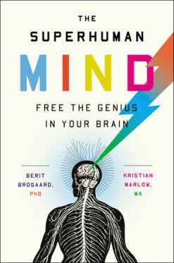 The Superhuman Mind By Berit Brogaard Phd Kristian Marlow Ma