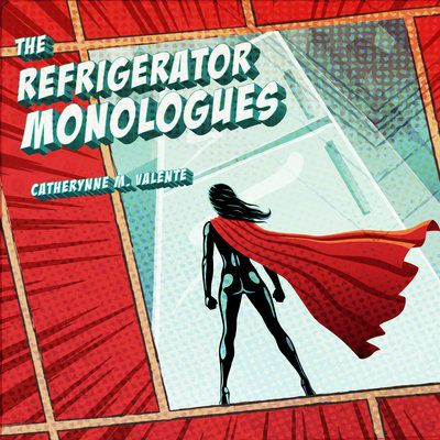 The Refrigerator Monologues By Catherynne M Valente Shana 6 19