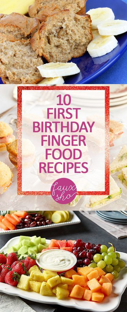 10 First Birthday Finger Food Recipes Faux Sho Finger Foods Easy Recipes Summer Finger Foods