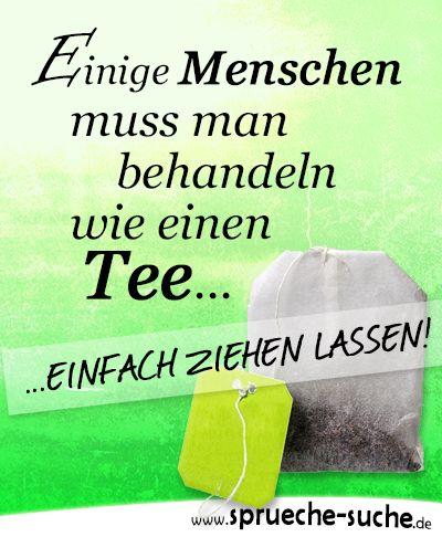 Einige Menschen muss man behandeln wie einen Tee - einfach ziehen lassen... ➔ Weitere schöne lustige Sprüche über Freundschaft und beziehung gibt's hier!