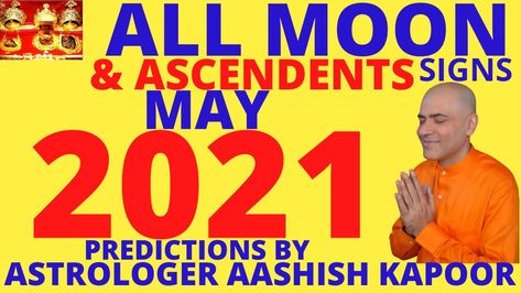 MAY 2021 ASTROLOGY PREDICTIONS ALL ZODIAC SIGNS ASTROLOGER SRI AASHISH ...