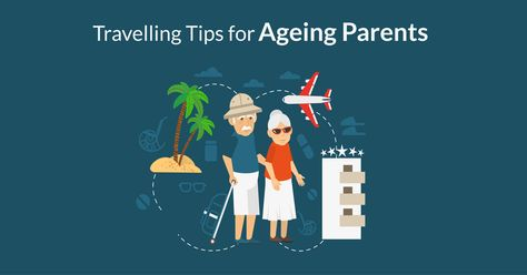 Travelling Tips for Ageing Parents