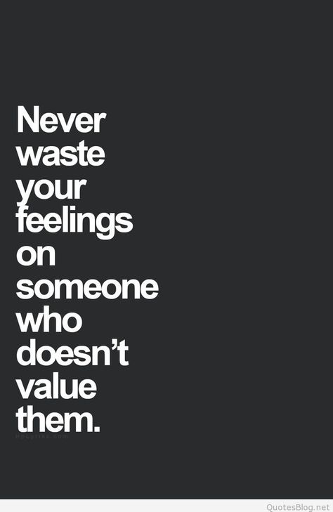 Never waste your feelings quote