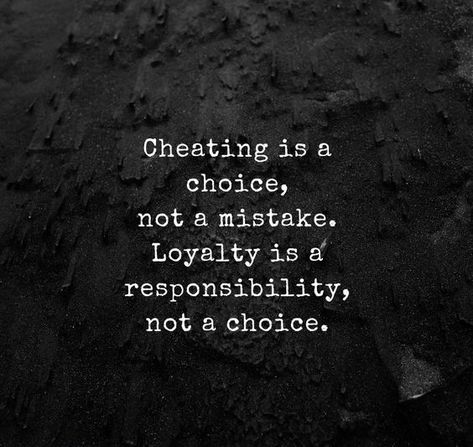Cheating is a choice, not a mistake. Loyalty is a responsibility, not a choice. #LoyaltyQuotes #BeingLoyal #FaithfulQuotes #UnderstandingQuotes #Quotes #DailyQuotes #therandomvibez