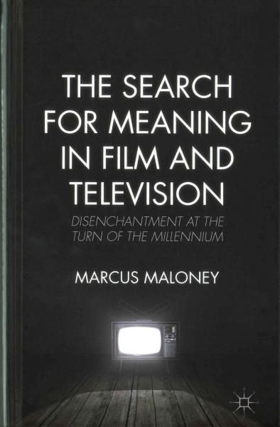 The Search For Meaning In Film And Television Disenchantment At The