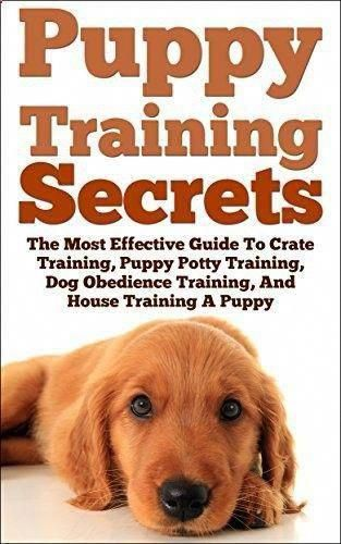 Puppy Training Secrets The Most Effective Guide To Crate Training