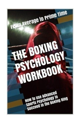 The Boxing Psychology Workbook How To Use Advanced Sports Psychology To Succeed In The Boxing Ring Wont Available Any Time So We Wil Ask Do You Really Want The