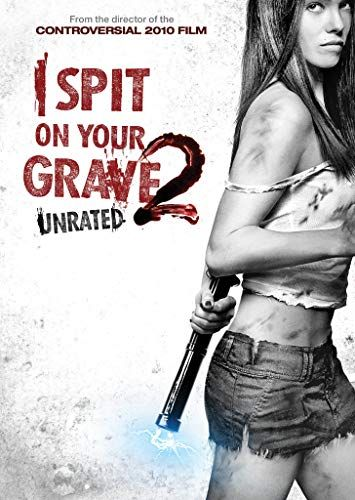 I Spit On Your Grave 2 2013 Grave Movie 2 Movie Movies