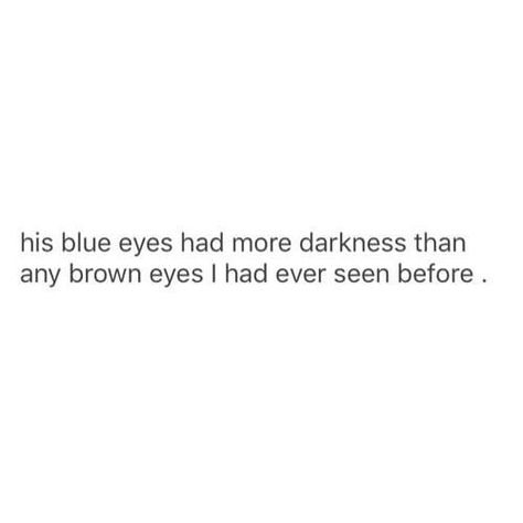 Writing Prompt -- His blue eyes had more darkness than any brown eyes I had ever seen before. <<<< why do i automatically think of ryan haywood Dialogue Prompts, Story Prompts, Book Writing Tips, Writing Help, Writing Quotes, The Words, Story Inspiration, Writing Inspiration, Infj