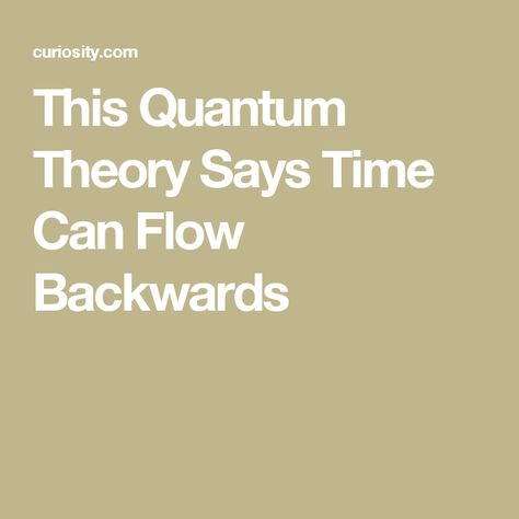 This Quantum Theory Says Time Can Flow Backwards