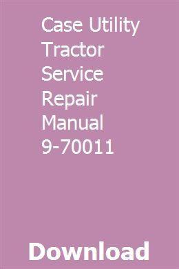 Case Utility Tractor Service Repair Manual 9 70011 Repair Manuals Utility Tractor Repair