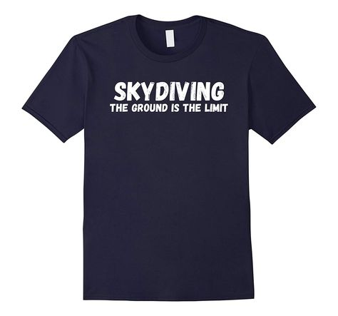 Skydiving The Ground is The Limit Shirt Funny Skydive TShirt