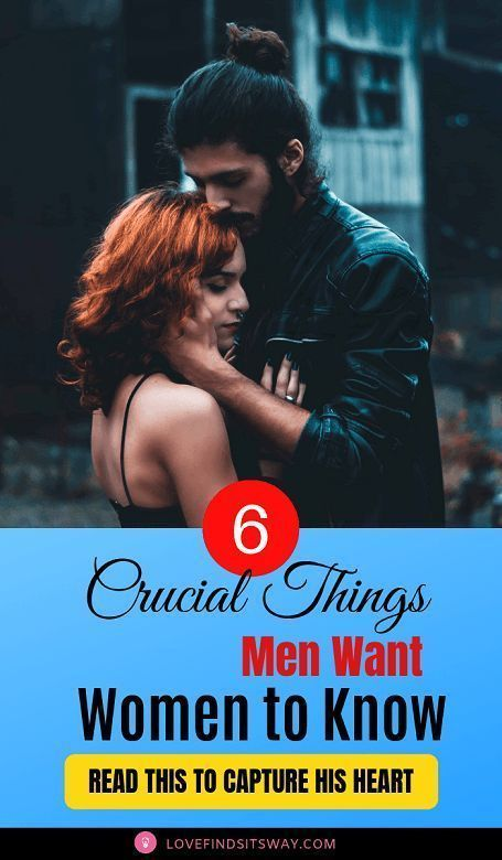 6 Things Men Want Women To Know (Read To Capture His Heart