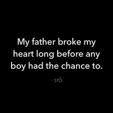 You were the first guy to break my heart, Dad. – paintedtoes