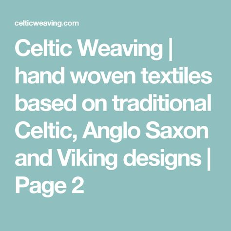 Celtic Weaving | hand woven textiles based on traditional Celtic, Anglo Saxon and Viking designs | Page 2